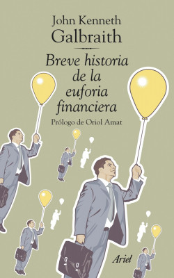Breve Historia De La Euforia Financiera John Kenneth Galbraith