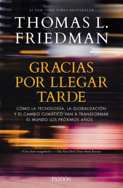 Gracias Por Llegar Tarde Thomas L Friedman Planeta De Libros