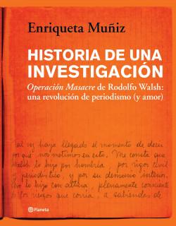 Resultado de imagen para Historia de una investigación. Operación Masacre de Rodolfo Walsh: una revolución de periodismo ( y amor)