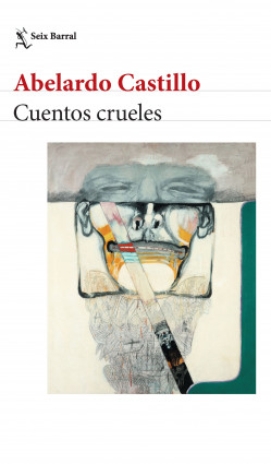 Cuentos crueles - Abelardo Castillo | Planeta de Libros