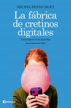 La fábrica de cretinos digitales - Michel Desmurget | Planeta de Libros